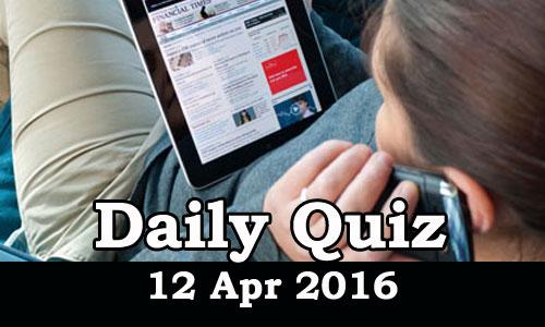 Daily Current Affairs Quiz - 12 Apr 2016