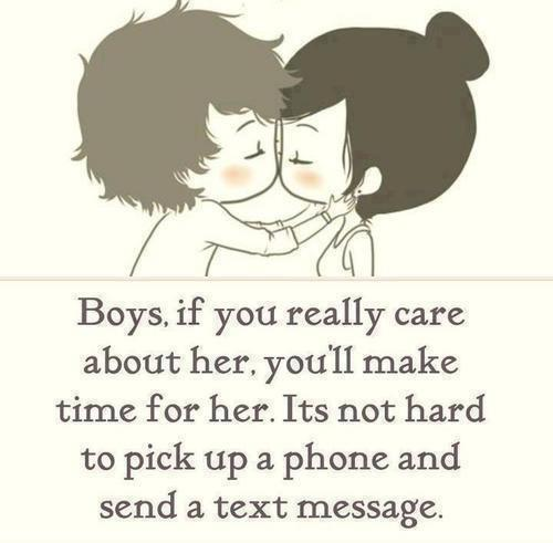 Boys, If you really care avout her, you'll make time for her. Its ot hard to pick up a phone and send a text message.