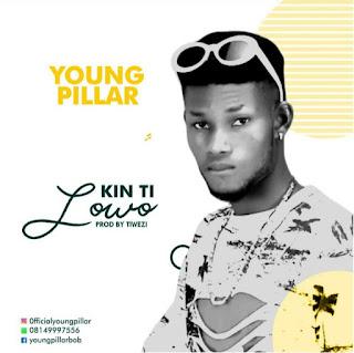 {Music - Mp3} Young Pillar Bob - Kinti_Lowo {Prod By Tiwezi}