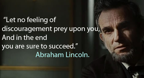 'Let no feeling of discouragement preyupon you, and in the end you are sure to succeed.' -Quote from Abraham Lincoln