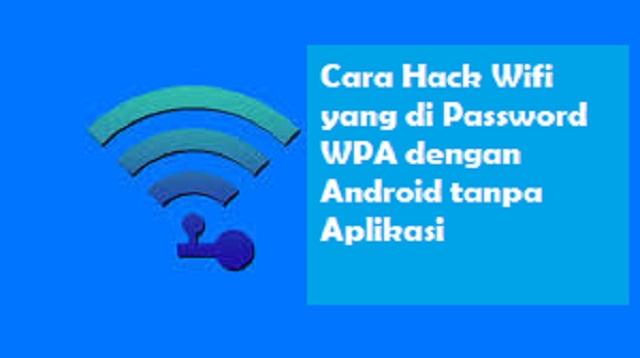 Cara Hack Wifi yang di Password WPA dengan Android tanpa Aplikasi