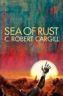 Book Review | Sea of Rust by C Robert Cargill