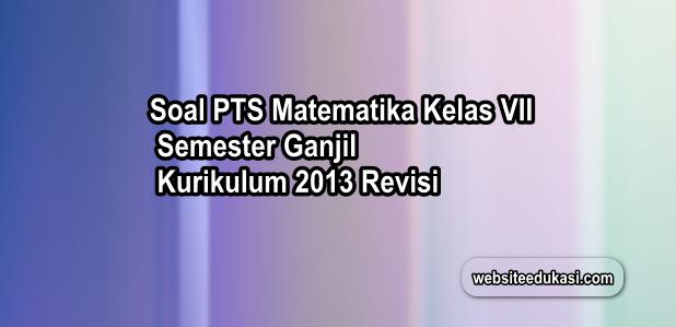 Soal PTS/UTS Matematika Kelas 7 Semester 1 K13 Revisi