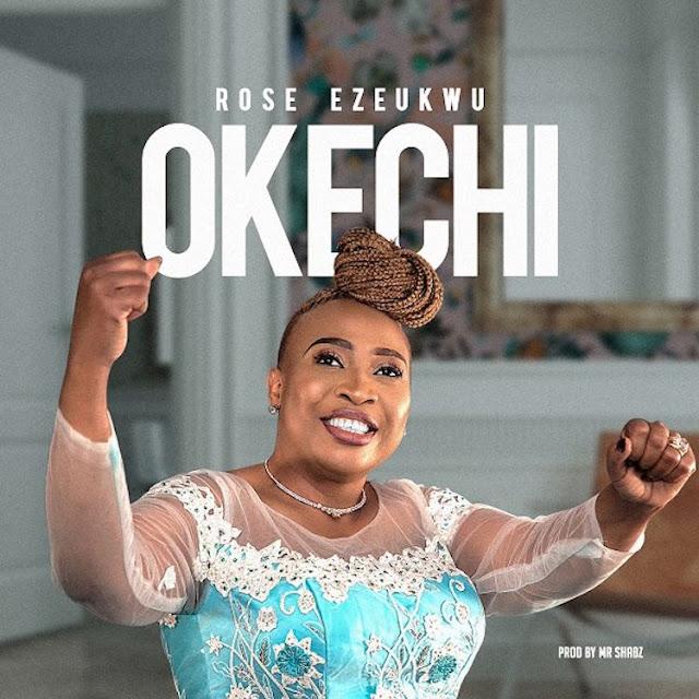 Audio: Rose Ezeukwu – Okechi