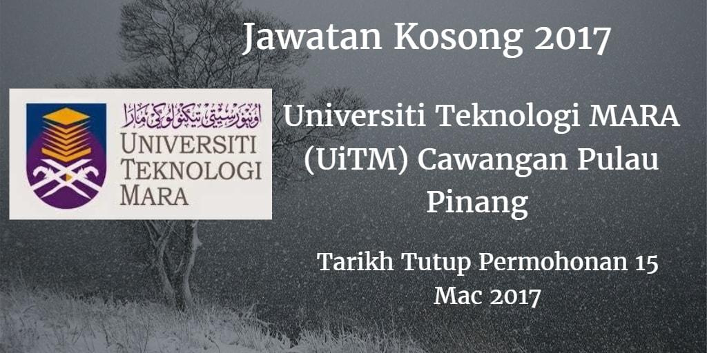 Jawatan Kosong Universiti Teknologi MARA (UiTM) Cawangan Pulau Pinang 15 Mac 2017