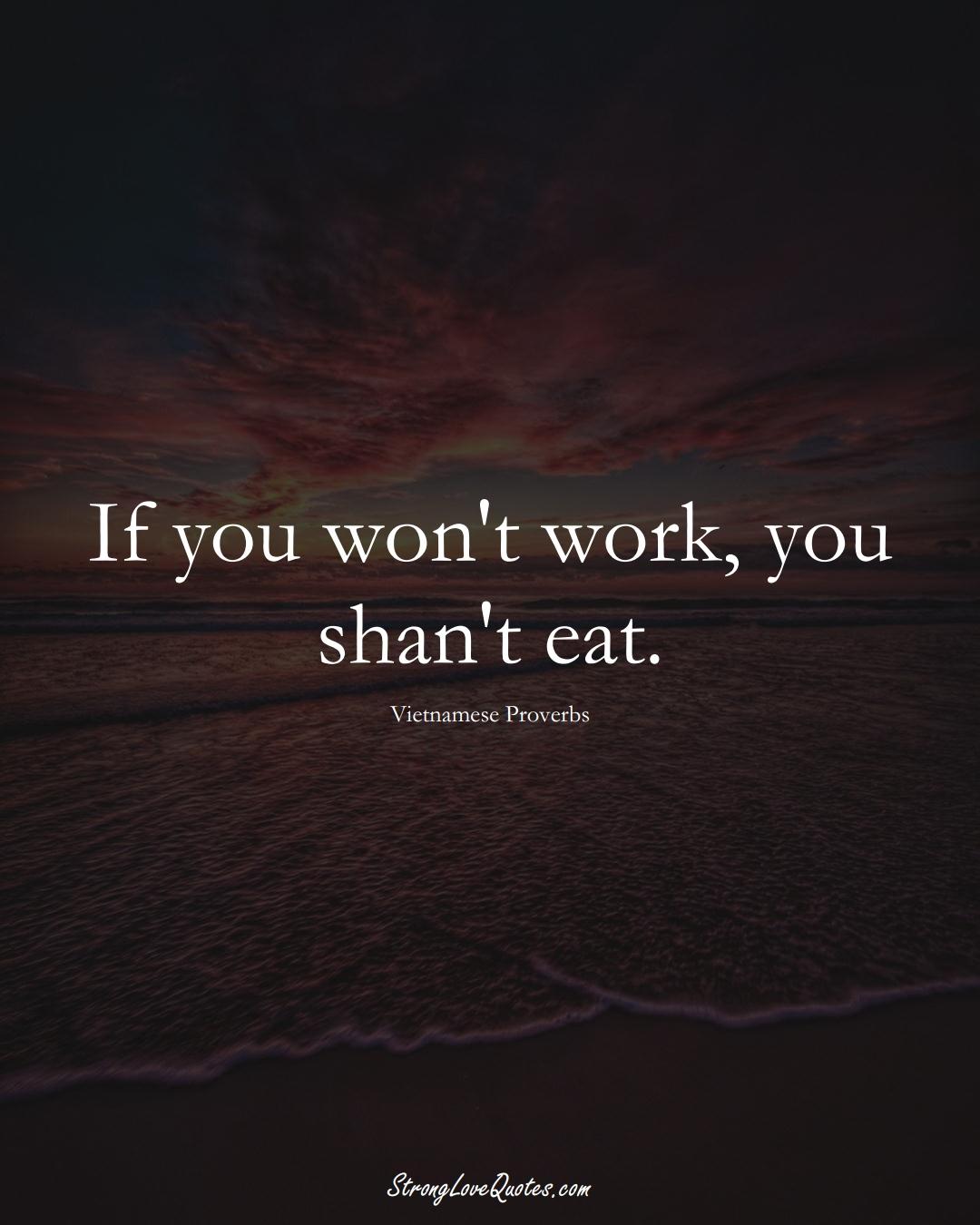 If you won't work, you shan't eat. (Vietnamese Sayings);  #AsianSayings
