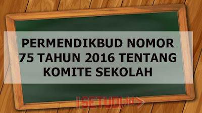 Peraturan Menteri Pendidikan dan Kebudayaan/Permendikbud Nomor 75 Tahun 2016 Tentang Komite Sekolah