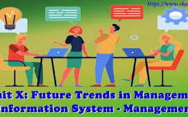 Unit X: Future Trends in Management Information System - Management Information System