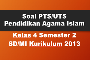 Soal PTS/UTS PAI Kelas 4 Semester 2 SD/MI Kurikulum 2013 TP 2019/2020