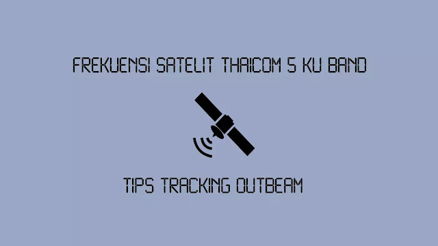 Frekuensi Satelit Thaicom 5 Ku Band + Tips Tracking