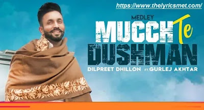 Mucch Te Dushman Song Lyrics | Dilpreet Dhillon | Official Video | Ft Gurlej Akhtar | Latest Song 2020