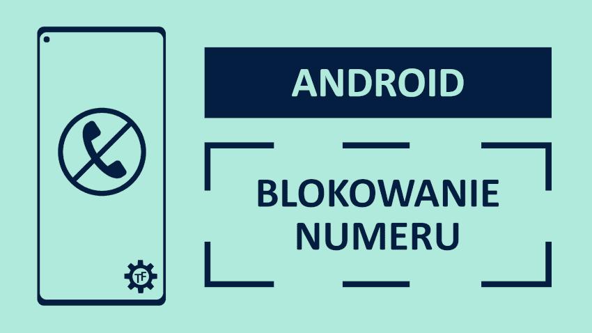 Jak zablokować numer w telefonie LG, Samsung, Xiaomi?
