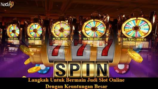 Langkah Untuk Bermain Judi Slot Online Dengan Keuntungan Besar