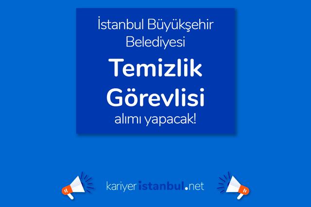 İstanbul Büyükşehir Belediyesi temizlik görevlisi alımı yapacak. İBB Kariyer iş başvurusu nasıl yapılır? Detaylar kariyeristanbul.net'te!