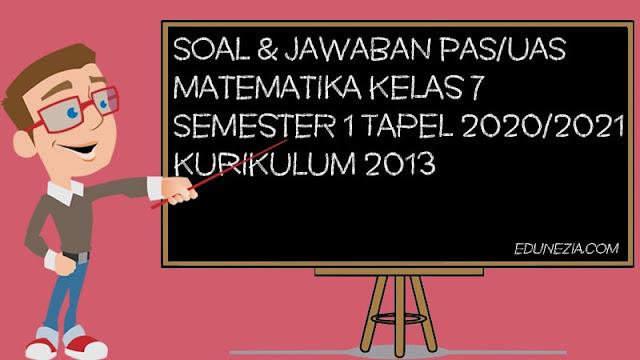 Download Soal & Jawaban PAS/UAS Matematika Kelas 7 K13 TP 2020/2021