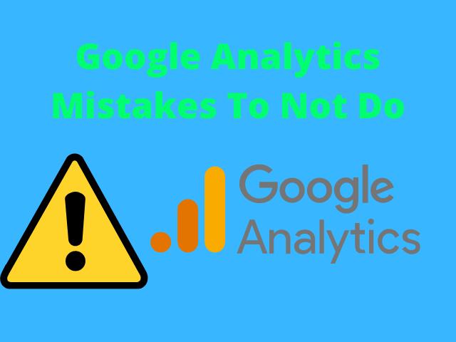 Google Analytics Mistakes To Not Do