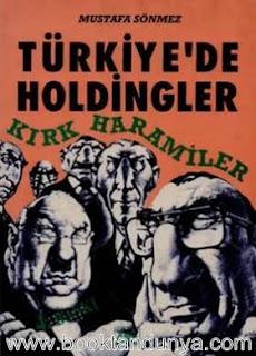 Mustafa Sönmez - Türkiye'de Holdingler 40 Haramiler