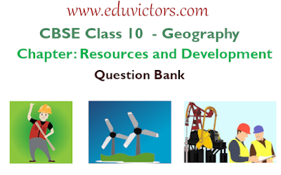 CBSE Class 10 - Social Science - Geography - Chapter: Resources and Development - Question Bank (2019-20)(#CBSEclass10Geography)(#eduvictors)