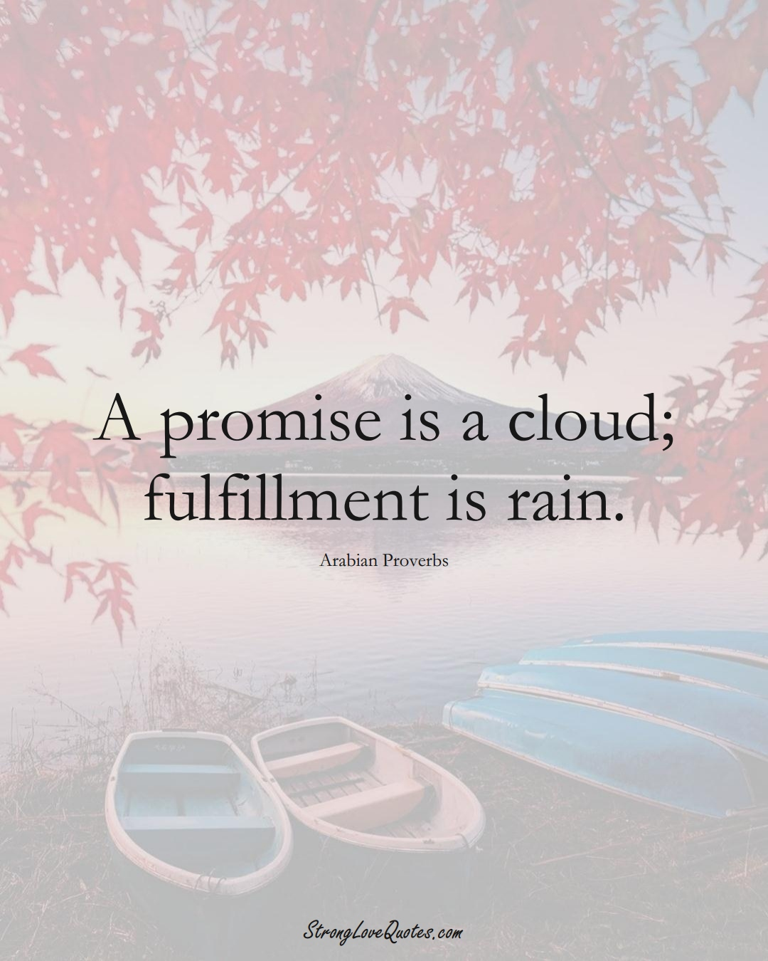 A promise is a cloud; fulfillment is rain. (Arabian Sayings);  #aVarietyofCulturesSayings