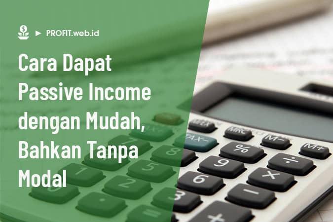 cara mendapatkan passive income dengan mudah, bahkan tanpa modal