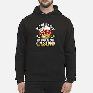 Out Of My Way I'm Going To The Casino Shirt 6