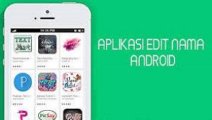 5 Aplikasi Edit Nama Keren Untuk Android Terbaru