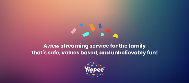 Yippee: A new streaming service for families