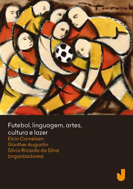 Futebol, linguagem, artes, cultura e lazer Volume 1 - Elcio Loureiro Cornelsen, Günther Herwig Augustin, Silvio Ricardo da Silva