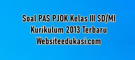 Soal Pas Pjok Kelas 3 Kurikulum 2013 Tahun 2020 2021 Websiteedukasi Com