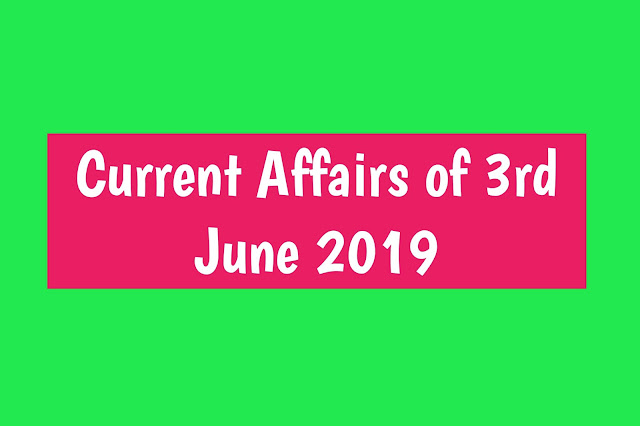 Current Affairs - 2019 - Current Affairs today 3rd  July 2019