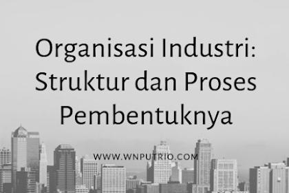 Organisasi Industri: Struktur dan Proses Pembentuknya