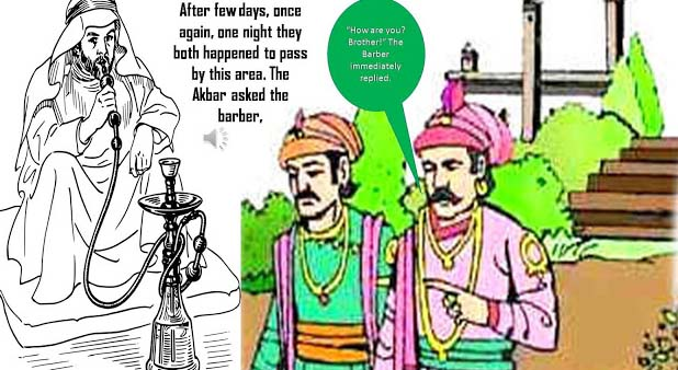 "After few days, once again, one night they both happened to pass by this area. The Akbar asked the barber, ""How are you? Brother!"" The Barber immediately replied."