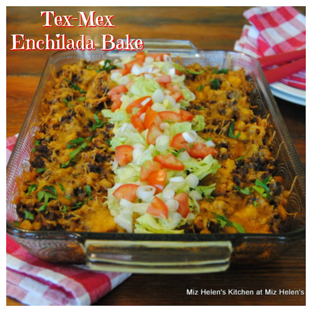 Tex-Mex Enchilada Bake at Miz Helen's Country Cottage
