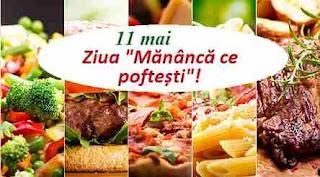 """11 mai: Ziua """"Mănâncă ce poftești"""""""