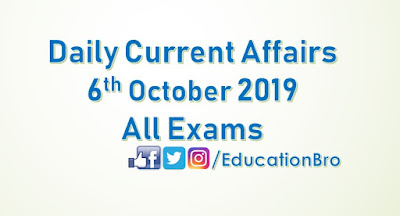 Daily Current Affairs 6th October 2019 For All Government Examinations