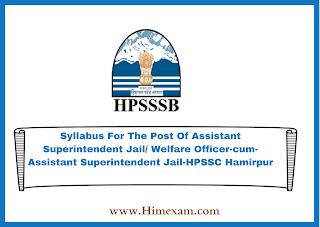 Syllabus For The Post Of Assistant Superintendent Jail/ Welfare Officer-cum-Assistant Superintendent Jail-HPSSC Hamirpur