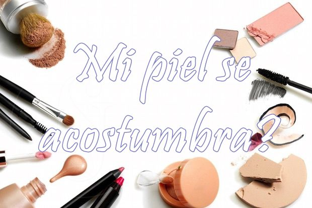 piel acostumbra maquillaje
