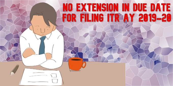 No extension in due date for filing ITR