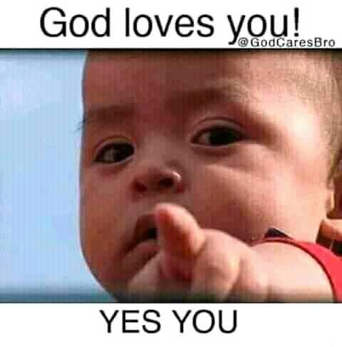 God Loves You! Yes You!