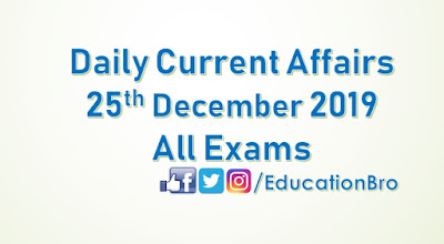 Daily Current Affairs 25th December 2019 For All Government Examinations