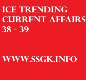 ICE TRENDING CURRENT AFFAIRS 38 - 39
