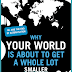 Book Review : WHY YOUR WORLD IS ABOUT TO GET A WHOLE LOT SMALLER