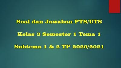 Soal PTS/UTS Kelas 3 Semester 1 Tema 1 Subtema 1 dan 2 SD/MI Kurikulum 2013 TP 2020/2021