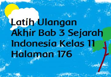 Latih Ulangan Akhir Bab 3 Sejarah Indonesia Kelas 11 Halaman 176 Operator Sekolah