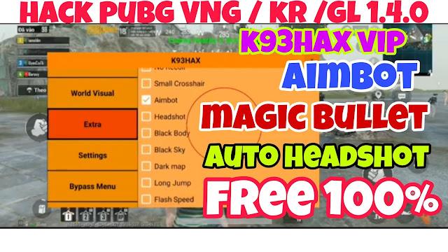 HACK PUBG 1.4.0 VNG/KR/GL | MENU K93HAX VIP ANTIBAN 100% FREE _ AUTO HEADSHOT + ESP AIMBOT+ MAGIC BULLET + AIMBOT