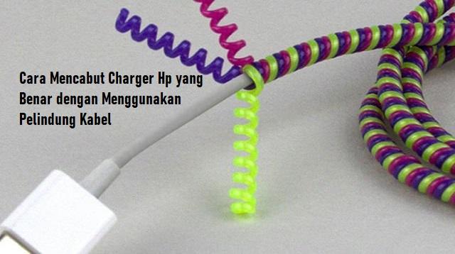 Cara Mencabut Charger Hp yang Benar