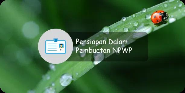 Dokumen Yang Harus Dipersiapkan Dalam Pembuatan NPWP