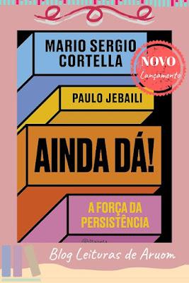 LANÇAMENTO: Ainda dá!: A força da resistência - Mario Sergio Cortella e Paulo Jebaili