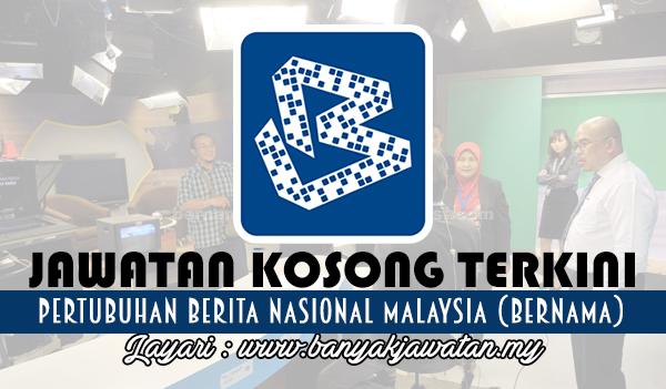 Jawatan Kosong Terkini 2017 di Malaysian National News Agency (BERNAMA)