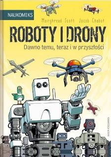 Roboty i drony. Dawno temu, teraz i w przyszłości - Jacob Chabot, Mairghread Scott